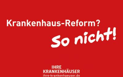Krankenhaus-Reform – So nicht!